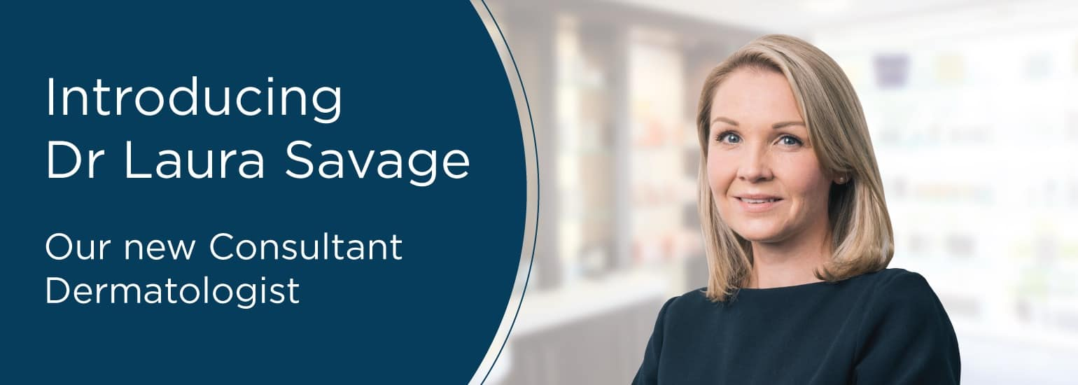 Introducing Dr Laura Savage - Consultant Dermatologist